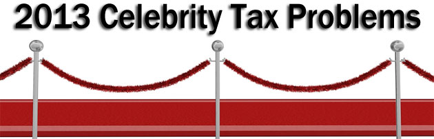 Top 30 Celebrity Tax Problems of 2013